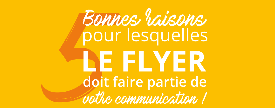 5 bonnes raisons pour lesquelles le flyer doit faire partie de votre communication