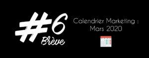BREVE#6 - Calendrier Marketing de Mars