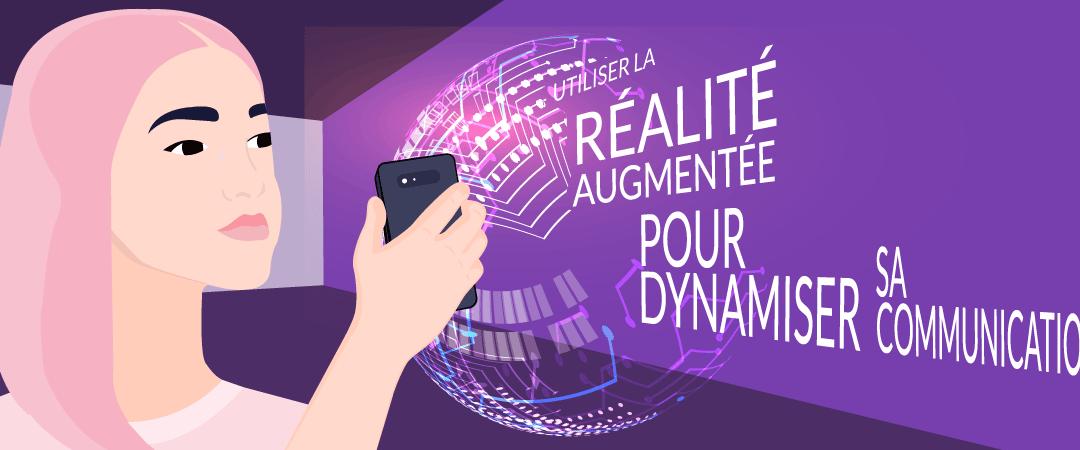 Utiliser la réalité augmentée pour dynamiser sa communication