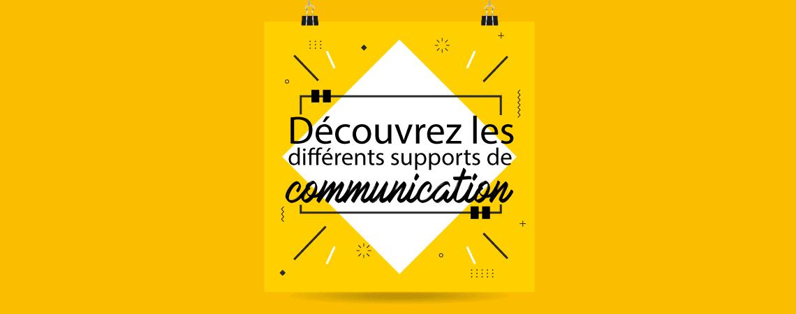Découvrez les différents supports de communication