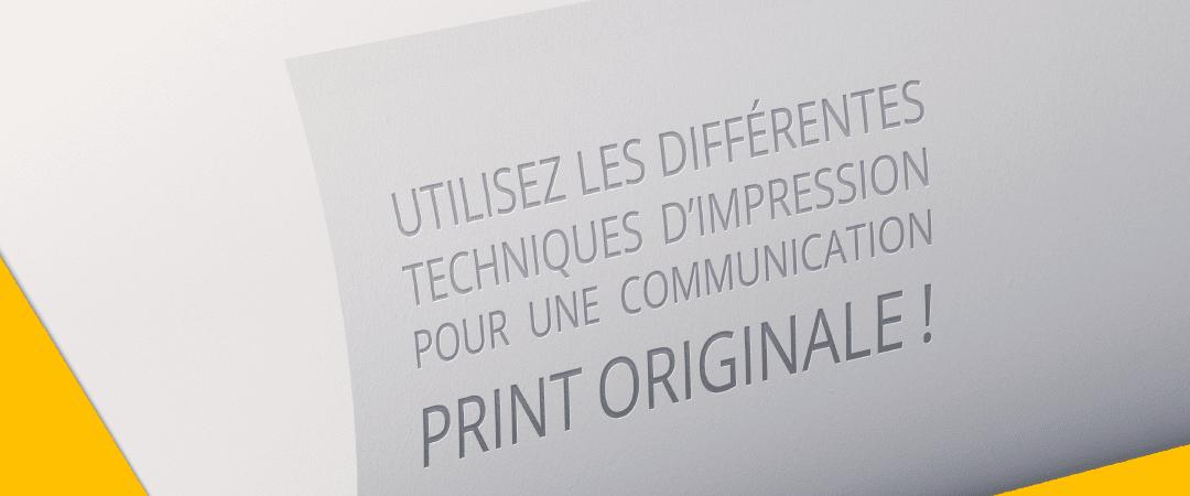 Utilisez les différentes techniques d'impression pour une communication print originale !