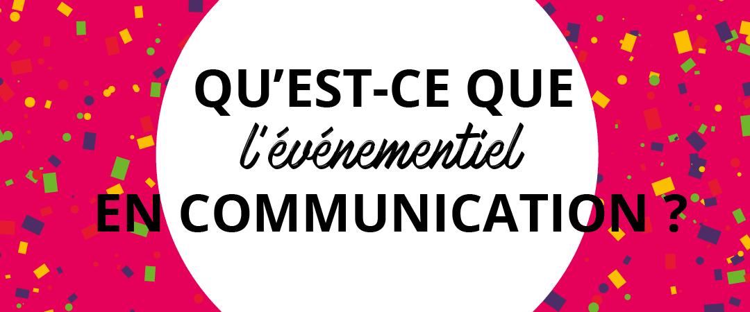 Qu'est-ce que l'événementiel en communication ?