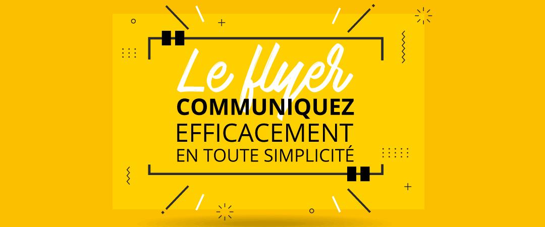 Le flyer, communiquez efficacement en toute simplicité