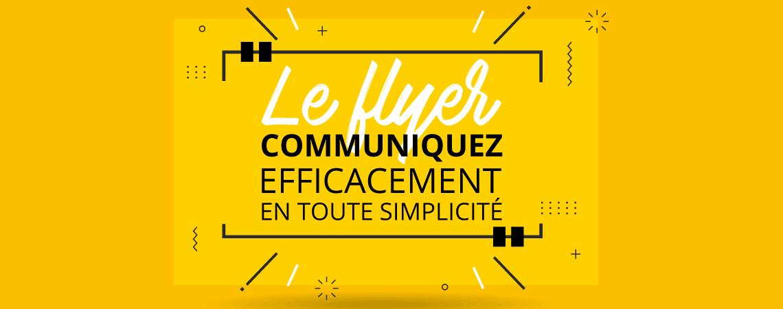Le flyer, communiquez efficacement en tout simplicité