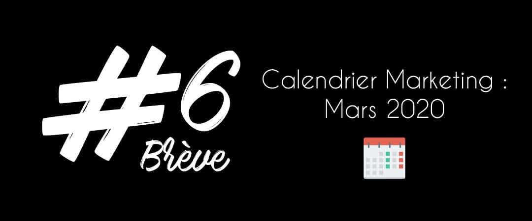 #BRÈVE6 – Le calendrier Marketing du mois de Mars !