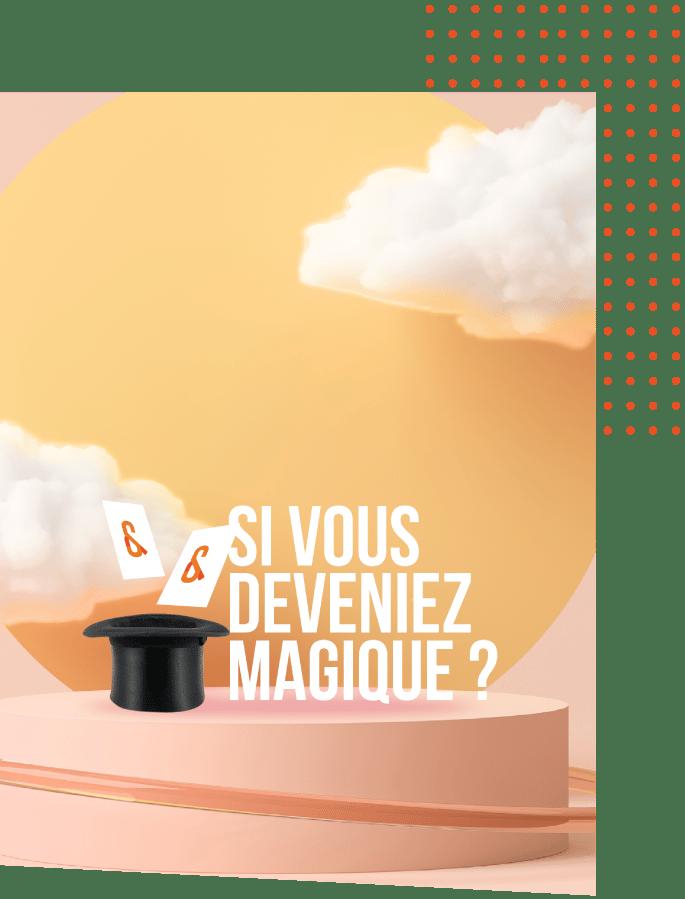 & si vous deveniez magique ?